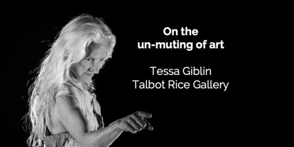Tessa Giblin On the Un-Muting of Art